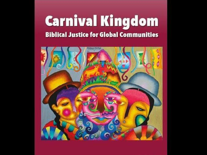 Carnival Kingdom: Biblical Justice for Global Communities